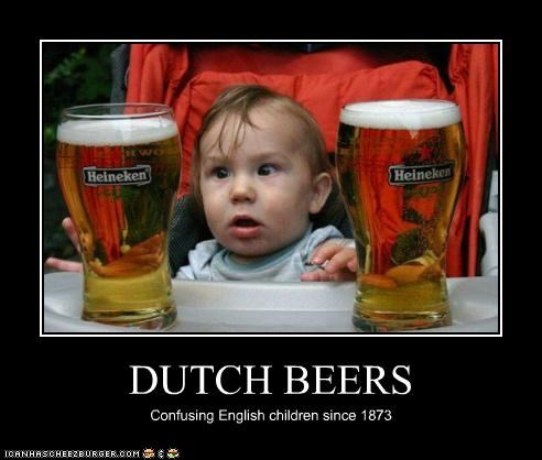 DUTCH BEERS Confusing English children since 1873