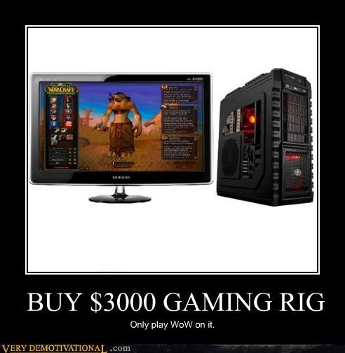 BUY $3000 GAMING RIG Only play WoW on it.