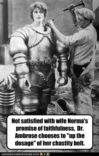"Not satisfied with wife Norma's promise of faithfulness, Dr. Ambrose chooses to ""up the dosage"" of her chastity belt."