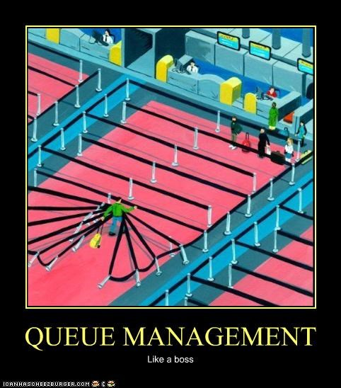 QUEUE MANAGEMENT Like a boss
