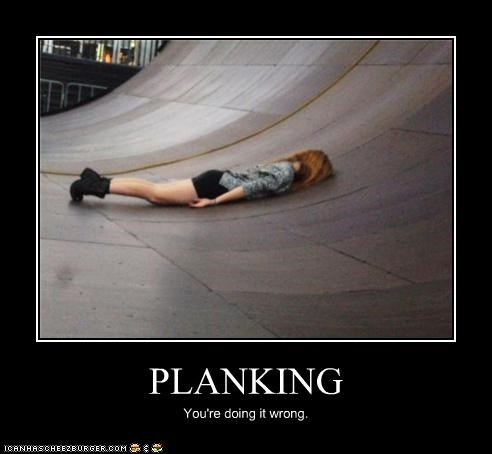 PLANKING You're doing it wrong.