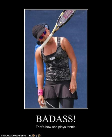 BADASS! That's how she plays tennis.