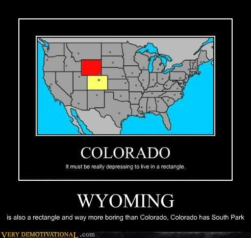 WYOMING is also a rectangle and way more boring than Colorado, Colorado has South Park