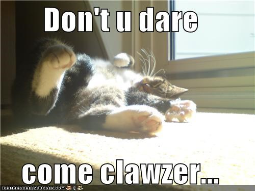 Don't u dare  come clawzer...