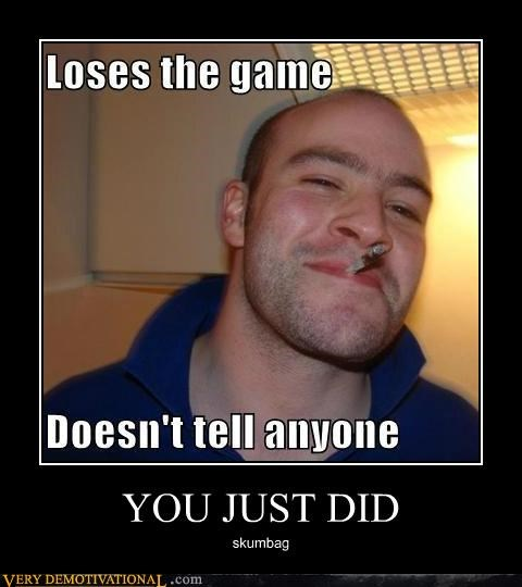 Good Guy Greg hilarious scumbag the game - 4863560192