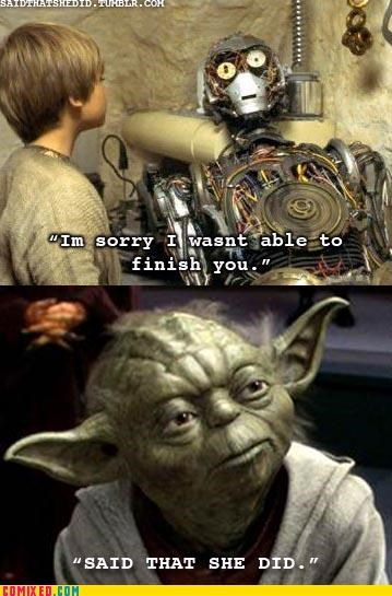 From the Movies r2d2 star wars thats what she said yoda - 4863961600