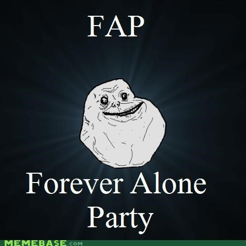 acronym fap forever alone just me Party - 4864165632