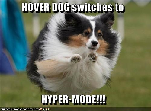 HOVER DOG switches to HYPER-MODE!!!