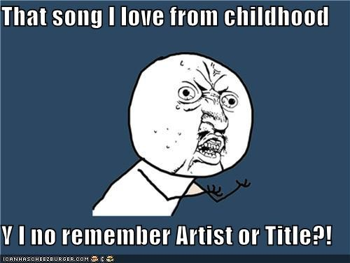 artist,catchy,childhood,google,lyrics,title,Y U No Guy