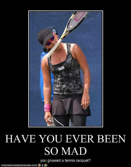 HAVE YOU EVER BEEN SO MAD you gnawed a tennis racquet?