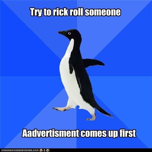 Try to rick roll someone Aadvertisment comes up first