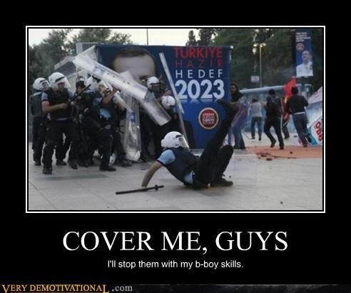 COVER ME, GUYS I'll stop them with my b-boy skills.