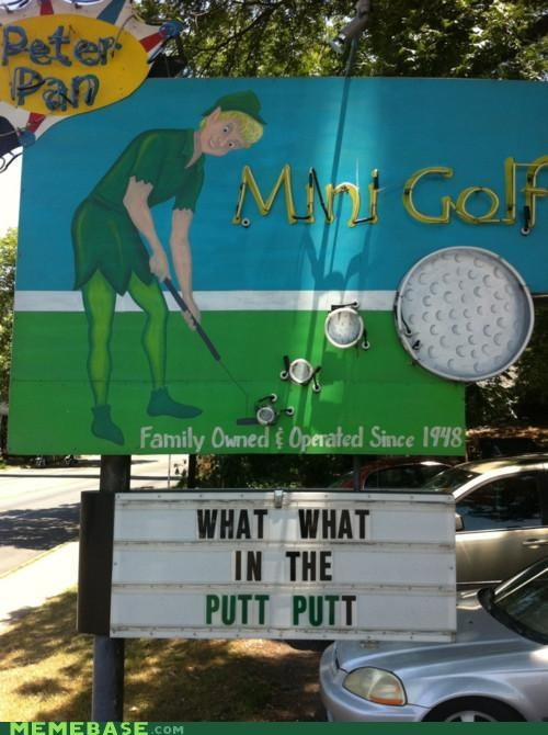 butt,hole in one,memememes,Memes,peter pan,putt putt,what what