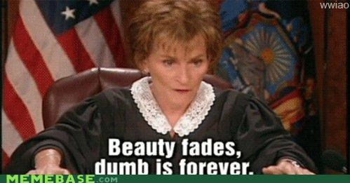 beauty,dumb,fades,forever,Judge Judy,Memes,TV