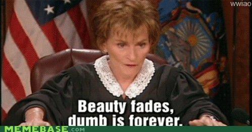beauty dumb fades forever Judge Judy Memes TV - 4868212992