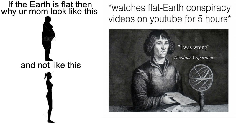 Funny and dank memes about flat earth theory.