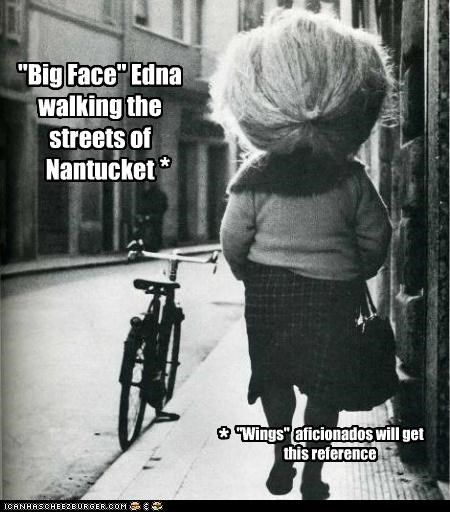 """Big Face"" Edna walking the streets of Nantucket ""Wings"" aficionados will get this reference * *"