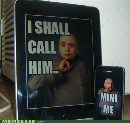 apple austin powers dr-evil ipad iphone Memes mini me movies - 4869569280