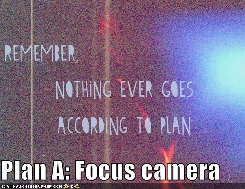 blurry,camera,focus,hipsterlulz,plan a,plan b