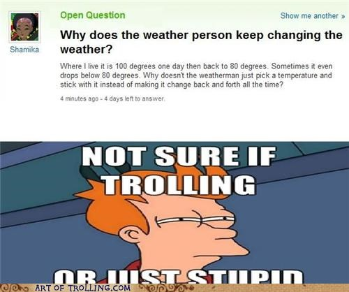 Yahoo Answers post of someone who doesn't understand how weather works.