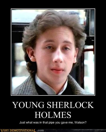 YOUNG SHERLOCK HOLMES Just what was in that pipe you gave me, Watson?