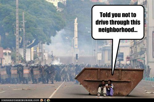 Told you not to drive through this neighborhood...
