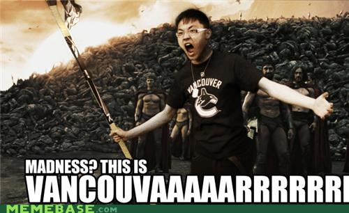 Canada,canucks,madness,Memes,sparta,vancouver