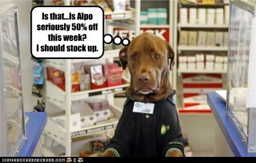 Is that...Is Alpo seriously 50% off this week? I should stock up.