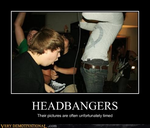 HEADBANGERS Their pictures are often unfortunately timed