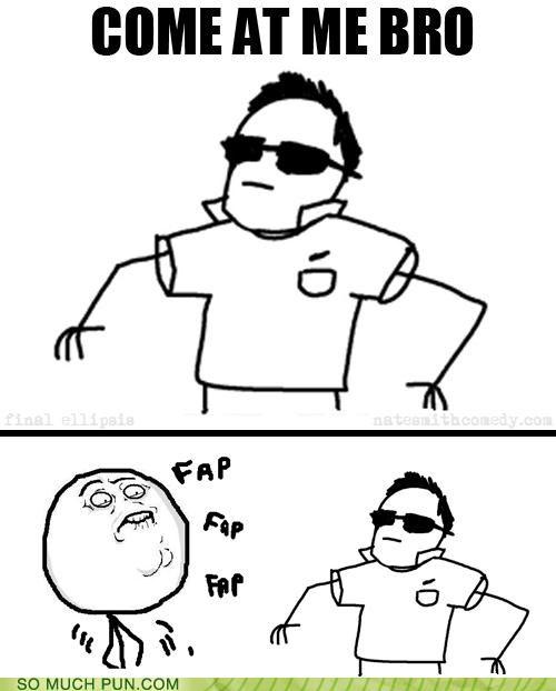 come at me bro fap fapfapfap homophones literalism meme no homo Rage Comics rage face saying - 4875868928