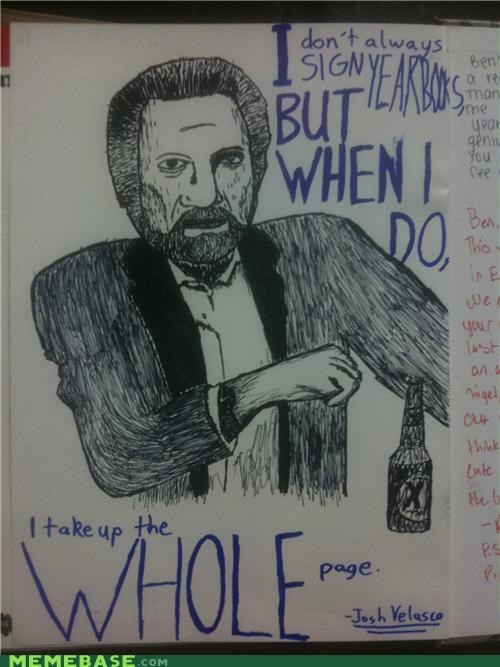 finals,IRL,pages,signature,the most interesting man in the world,yearbook