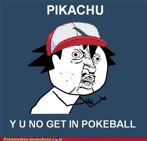 pikachu pokeball rage Y U NO - 4877075456