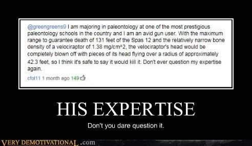 HIS EXPERTISE Don't you dare question it.