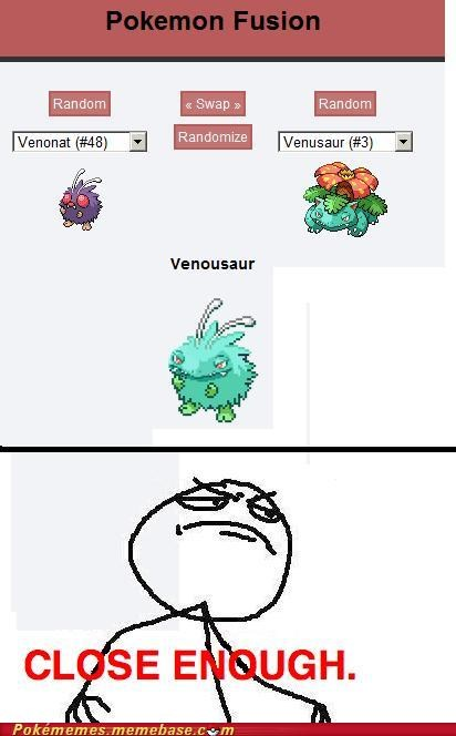 Close Enough,fusion,rage,venonat,venosaur