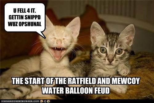 U FELL 4 IT. GETTIN SNIPPD WUZ OPSHUNAL THE START OF THE RATFIELD AND MEWCOY WATER BALLOON FEUD