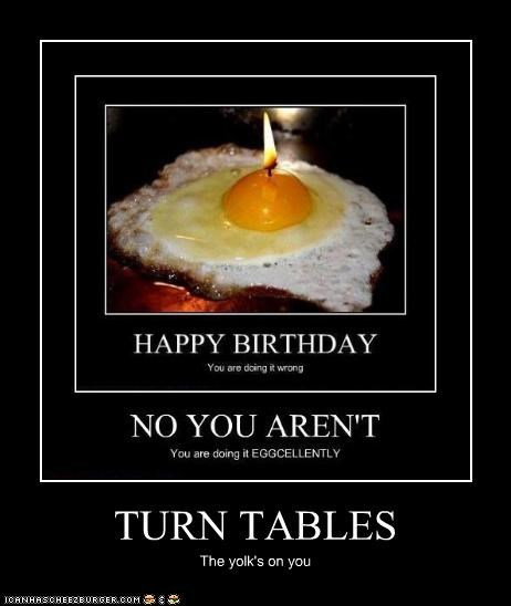 TURN TABLES The yolk's on you