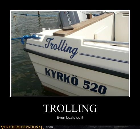 TROLLING Even boats do it