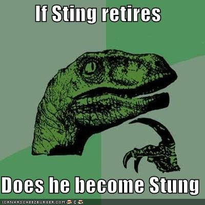 If Sting retires Does he become Stung