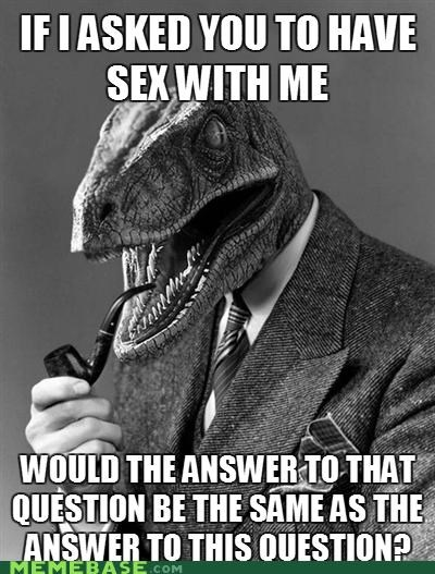 answers,philosoraptor,sex,smart,the same,tricks