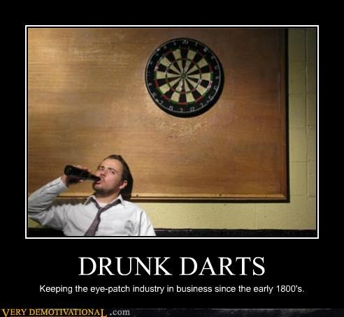 DRUNK DARTS Keeping the eye-patch industry in business since the early 1800's.