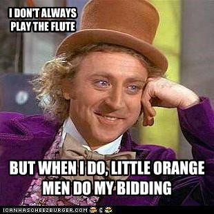 flute,movies,oompa loompas,the most interesting man in the world,Willy Wonka,wily