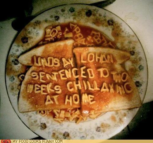 alphabetti spaghetti,house arrest,lindssay lohan,toast