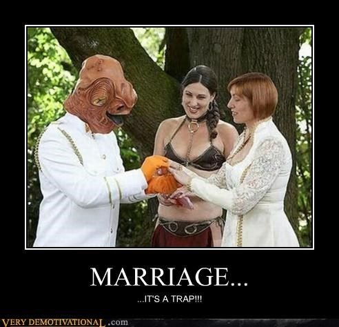 MARRIAGE... ...IT'S A TRAP!!!