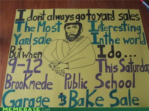 bake sale,IRL,school,the most interesting man in the world,yard sale