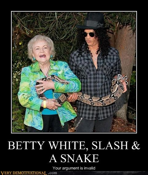 BETTY WHITE, SLASH & A SNAKE Your argument is invalid