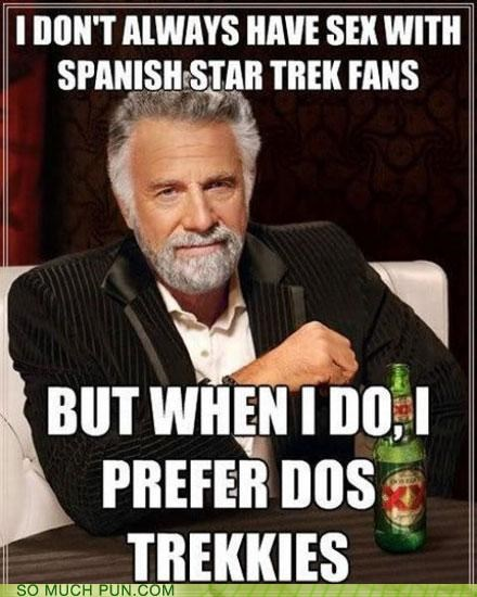 dos dos equis fans Hall of Fame meme similar sounding spanish Star Trek the most interesting man in the world trekkie Trekkies - 4895108864