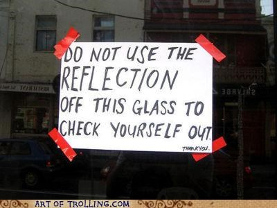 check out,check yourself,glass,IRL,reflection,sign