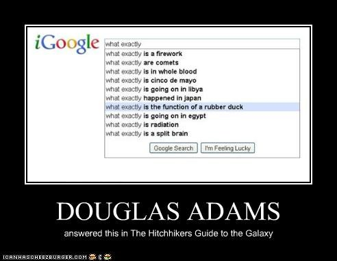 DOUGLAS ADAMS answered this in The Hitchhikers Guide to the Galaxy