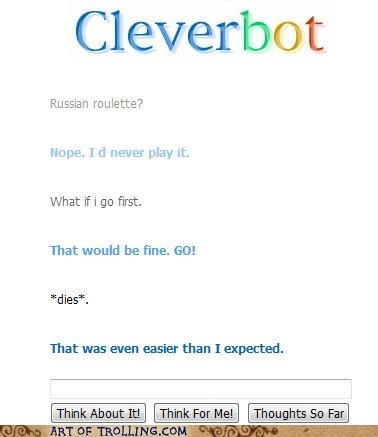 Cleverbot,Death,easy,russian roulette