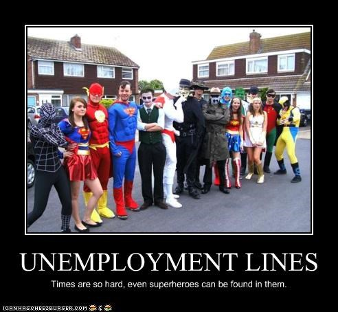 UNEMPLOYMENT LINES Times are so hard, even superheroes can be found in them.